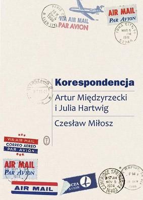 Artur Międzyrzecki, Julia Hartwig, Czesław Miłosz - Korespondencja
