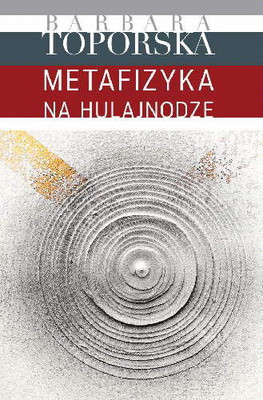 Barbara Toporska - Metafizyka na hulajnodze