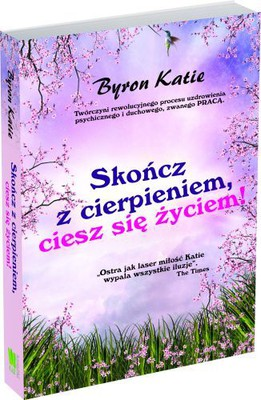 Byron Katie - Skończ z cierpieniem, ciesz się!
