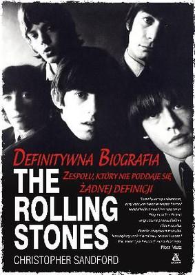 Christopher Sandford - The Rolling Stones. Zespół, który nie poddaje się żadnej definicji