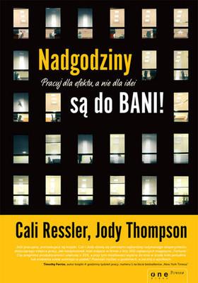 Jody Thompson, Cali Ressler - Nadgodziny są do bani! Pracuj dla efektu, a nie dla idei