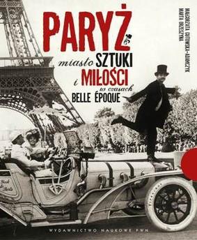 Małgorzata Gutowska-Adamczyk, Marta Orzeszyna - Paryż. Miasto sztuki i miłości w czasach belle epoque