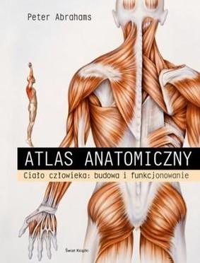 Peter Abrahams - Atlas Anatomiczny. Ciało człowieka: budowa i funkcjonowanie