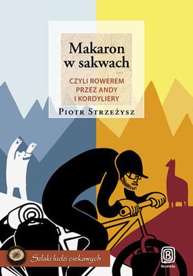 Piotr Strzeżysz - Makaron w sakwach, czyli rowerem przez Andy i Kordyliery