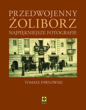 Tomasz Pawłowski - Przedwojenny Żoliborz. Najpiękniejsze fotografie