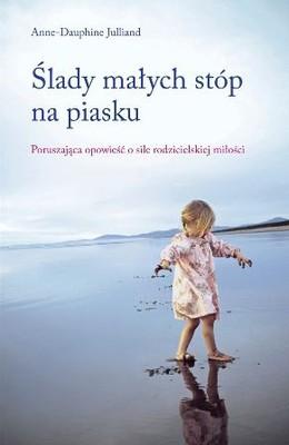 Anne-Dauphine Julliand - Ślady małych stóp na piasku / Anne-Dauphine Julliand - Deux petits pas sur le sable mouillé