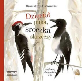 Bronisława Ostrowska - Dzięcioł puka sroczka skrzeczy
