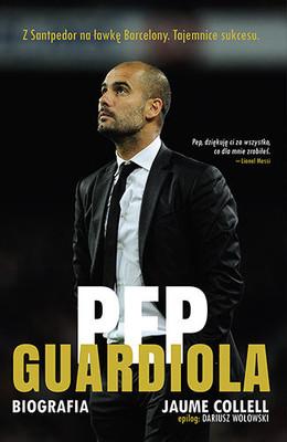 Jaume Collell - Pep Guardiola. Biografia / Jaume Collell - Pep Guardiola : de Santpedor a la banqueta del Camp Nou : totes les claus del seu èxit
