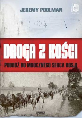 Jeremy Poolman - Droga z kości / Jeremy Poolman - The Road of Bones. A journey to the Dark Heart of Russia