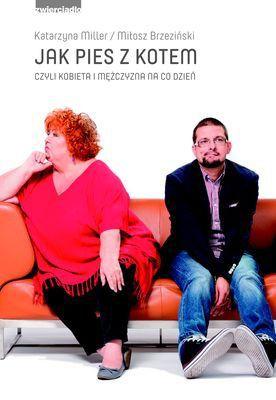 Katarzyna Miller, Miłosz Brzeziński - Jak pies z kotem czyli kobieta i mężczyzna na co dzień