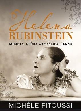 Michèle Fitoussi - Helena Rubinstein. Kobieta, która wymyśliła piękno / Michèle Fitoussi - Helena Rubinstein.La femme qui inventa la beaute