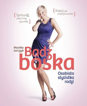 Monika Jurczyk - Bądź boska. Osobista stylistka radzi