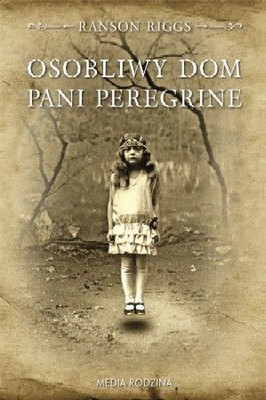 Ransom Riggs - Osobliwy dom pani Peregrine / Ransom Riggs - Miss Peregrine's Home for Peculiar Children