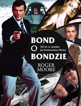 Roger Moore - Bond o Bondzie