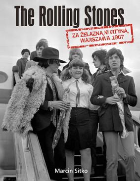 Marcin Sitko - The Rolling Stones za żelazną kurtyną. Warszawa 1967