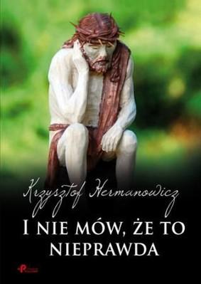 Krzysztof Hermanowicz - I nie mów, że to nieprawda