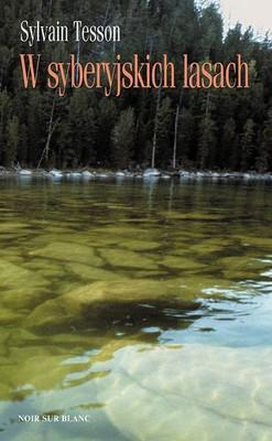 Sylvain Tesson - W syberyjskich lasach / Sylvain Tesson - Dans les forêts de Sibérie