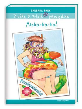 Barbara Park - Zuźka D. Zołzik pierwszakiem. Aloha-ha-ha!
