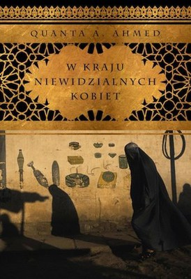 Quanta A. Ahmed - W kraju niewidzialnych kobiet / Quanta A. Ahmed - In the Land of Invisible Women