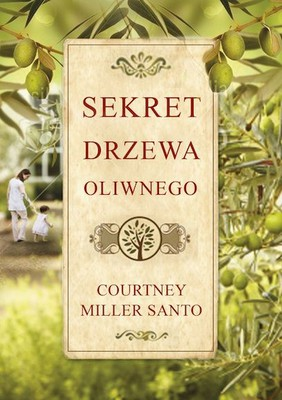 Courtney Miller Santo - Sekret drzewa oliwnego / Courtney Miller Santo - The Roots Of Olives Tree