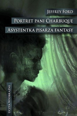 Jeffrey Ford - Portret pani Charbuque. Asystentka pisarza fantasy