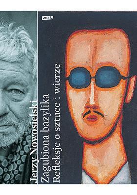 Jerzy Nowosielski - Zagubiona bazylika. Refleksje o sztuce i wierze