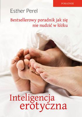 Esther Perel - Inteligencja erotyczna. Seks, kłamstwa i domowe pielesze