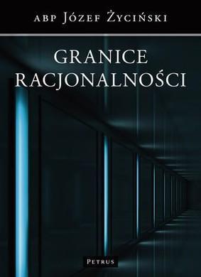Józef Życiński - Granice racjonalności