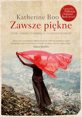 Katherine Boo - Zawsze piękne. Życie, śmierć i nadzieja w slumsach Bombaju / Katherine Boo - Behind the Beautiful Forevers: Life, Death and Hope in a Mumbai Undercity