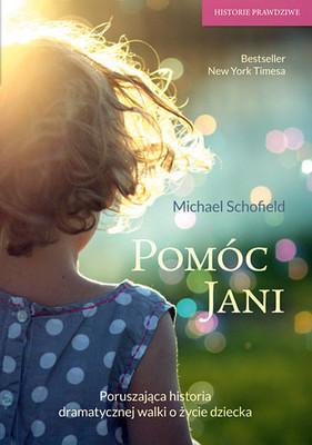 Michael Schofield - Pomóc Jani. Dziewczynka pogrążona w obłędzie i walka o jej ocalenie