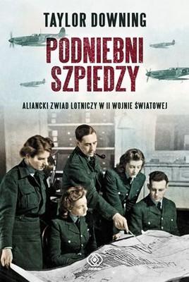 Taylor Downing - Podniebni szpiedzy. Aliancki zwiad lotniczy w II Wojnie Światowej