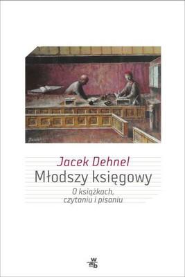 Jacek Dehnel - Młodszy księgowy. O książkach, czytaniu i pisaniu