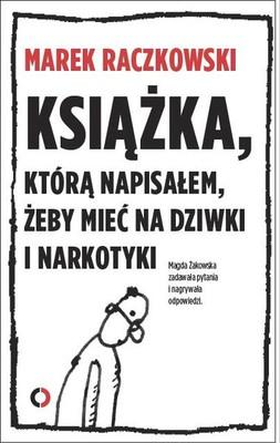 Marek Raczkowski - Książka, którą napisałem, żeby mieć na dziwki i narkotyki