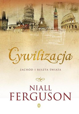 Niall Ferguson - Cywilizacja. Zachód i reszta świata / Niall Ferguson - Civilisation. The West and the Rest