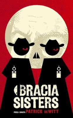 Patrick deWitt - Bracia Sisters / Patrick deWitt - The Sisters Brothers