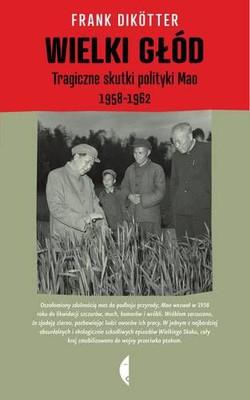 Frank Dikotter - Wielki głód. Tragiczne skutki polityki Mao 1958–1962
