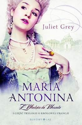 Juliet Grey - Maria Antonina. Z Wiednia do Wersalu