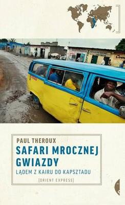 Paul Theroux - Safari mrocznej gwiazdy. Lądem z Kairu do Kapsztadu / Paul Theroux - Dark Star Safari. Overland from Cairo to Cape Town
