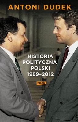 Antoni Dudek - Historia polityczna Polski 1989-2012