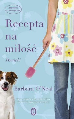 Barbara O'Neal - Recepta na miłość / Barbara O'Neal - How to Bake a Perfect Life