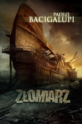 Paolo Bacigalupi - Złomiarz / Paolo Bacigalupi - Ship Breaker