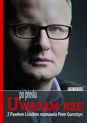 Paweł Lisicki, Piotr Gursztyn - Po prostu Uważam Rze