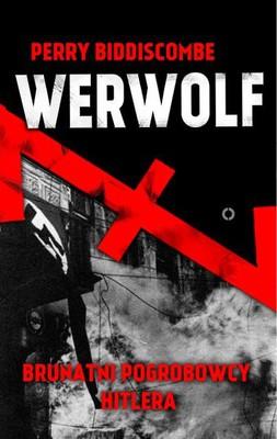 Perry Biddiscombe - Werwolf Brunatni Pogrobowcy Hitlera
