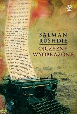 Salman Rushdie - Ojczyzny wyobrażone / Salman Rushdie - Imaginary Homelands