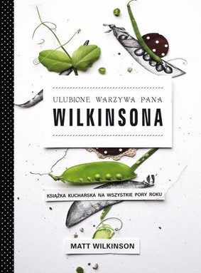 Matt Wilkinson - Ulubione warzywa pana Wilkinsona / Matt Wilkinson - Mr Wilkinson's Favourite Vegetables