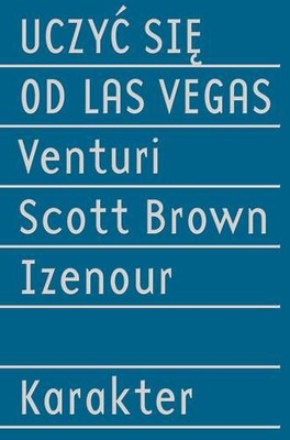 Robert Venturi, Denise Scott Brown, Steven Izenour - Uczyć się od Las Vegas / Robert Venturi, Denise Scott Brown, Steven Izenour - Learning from Las Vegas