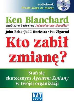 Ken Blanchard, John Britt, Judd Hoekstra, Pat Zigarmi - Kto zabił zmianę