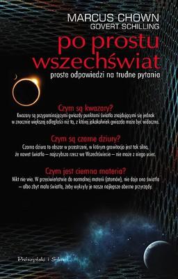 Marcus Chown, Govert Schilling - Po prostu wszechświat. Proste odpowiedzi na trudne pytania / Marcus Chown, Govert Schilling - Tweeting the Universe. Tiny Explanation of Very Big Ideas