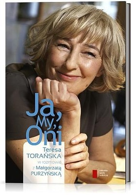 Małgorzata Purzyńska - Ja, my, oni. Teresa Torańska w rozmowie z Małgorzatą Purzyńską