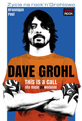 Paul Brannigan - Dave Grohl. Oto moje (po)wołanie / Paul Brannigan - Dave Grohl. This is a call
